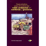 GUIA PRACTICA PARA EL CONTROL DEL RUIDO AMBIENTAL EN CANTERAS Y GRAVERAS