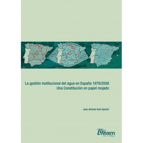 LA GESTION INSTITUCIONAL DEL AGUA EN ESPAÑA 1978-2008. Una Constitución en Papel Mojado