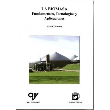 LA BIOMASA. Fundamentos, Tecnologías y Aplicaciones