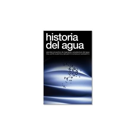 HISTORIA DEL AGUA. Grandes Proyectos de Ingeniería y Arquitectura del Agua