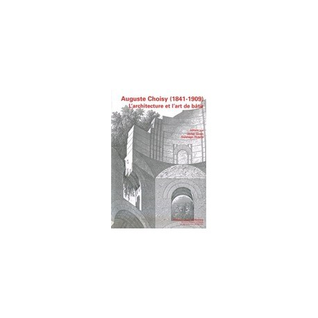 AUGUSTE CHOISY (1841-1909). L'Architecture et l'art de bàtir