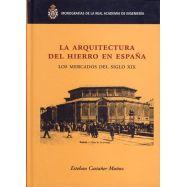 LA ARQUITECTURA DEL HIERRO EN ESPAÑA. Los Mercados del Siglo XIX