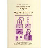 TECNICA E INGENIERIA EN ESPAÑA- Volumen 3. EL SIGLO DE LAS LUCES. De la Industria al ámbito Agroforestal