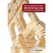 GUIA PARA LA APLICACION DE LA NORMA UNE-EN ISO 9001:2008 EN EMPRESAS CONSTRUCTORAS