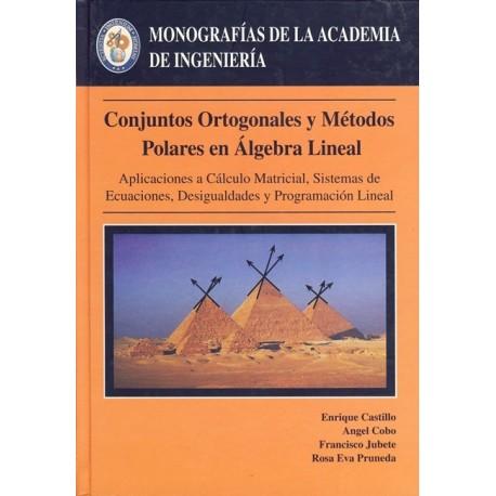 CONJUNTOS ORTOGONALES Y METODOS POLARES EN ALGEBRA LINEAL. Aplicaciones a Cálculo Matricial, Sistemas de Ecuaciones, Desigualdad