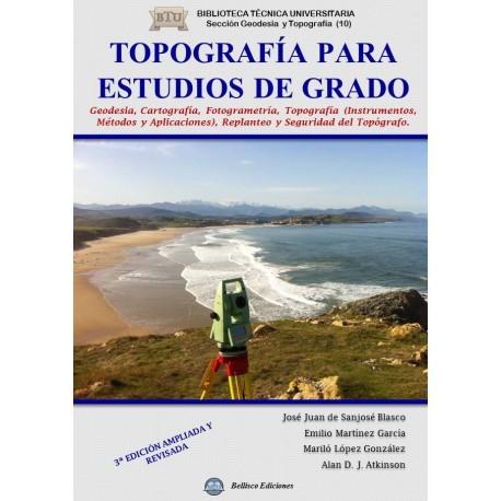 TOPOGRAFIA PARA ESTUDIOS DE GRADO. Geodesia, Cartografía, Topografía (Instrumentos, Métodos y Aplicaciones), Replanteo y Segurid