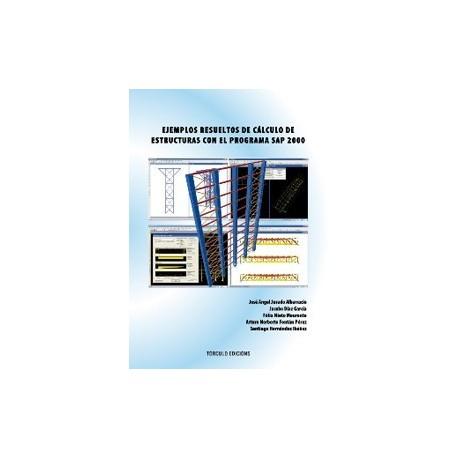 EJEMPLOS RESUELTOS DE CALCULO DE ESTRUCTURAS CON EL PROGRAMA SAP 2000