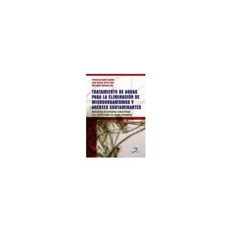 TRATAMIENTO DE AGUAS PARA LA ELIMINACION DE MICROORGANISMOS Y AGENTES CONTAMINANTES: Aplicación de Procesos Industriales a la