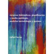 RECURSOS HIDRAULICOS. PLANIFICACION Y MEDIO AMBIENTE. MODELOS, MNETODOLOGIA Y NORMAS