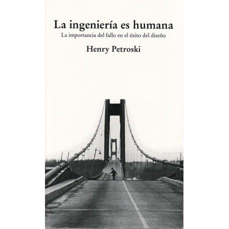 LA INGENIERIA ES HUMANA. La importancia del fallo en el éxito del diseño