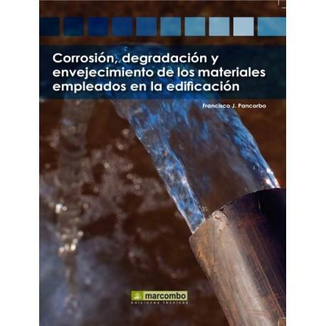 CORROSION, DEGRADACION, Y ENVEJECIMIENTO DE LOS MATERIALES EMPELADOS EN EDIFICACION