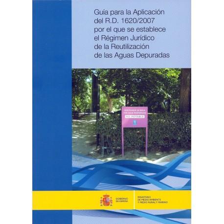 GUIA PARA LA APLICACION DEL RD 1620/2007 POR EL QUE SE ESTABLECE EL REGIMEN JURIDICO DE LA REUTILIZACION DE LAS AGUAS RESIDUALES