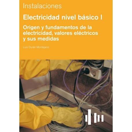 ELECTRICIDAD NIVEL BASICO I. Origen y Fundamentos de la Electricidad, valores eléctricos y sus medidas