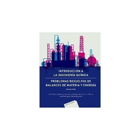 INTRODUCCION A LA INGENIERIA QUIMICA: Problemas Resueltos de Balances de Materia y Energía - 2ª Edición