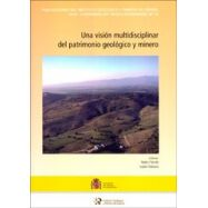 UNA VISION MULTIDISCIPLINAR DEL PATRIMONIO GEOLOGICO Y MINERO