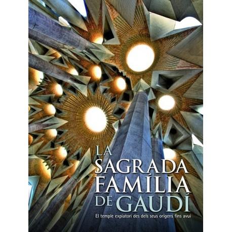 LA SAGRADA FAMILIA. El Templo Expiatorio desde sus orígenes hasta hoy