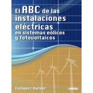 EL ABC DE LAS INSTALACIONES ELECTRICAS EN SISTEMAS EOLICOS Y FOTOVOLTAICOS