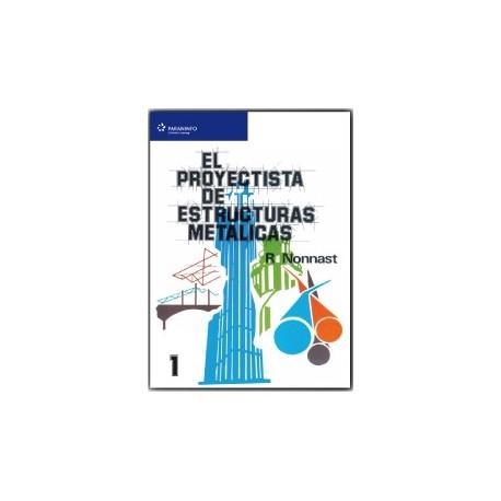 EL PROYECTISTA DE ESTRUCTURAS METALICAS . Tomo 1