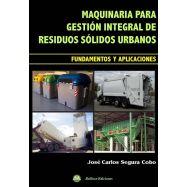MAQUINARIA PARA GESTION INTEGRAL DE RESIDUOS SOLIDOS URBANOS. Fundamentos y Aplicaciones