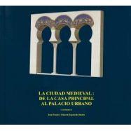 LA CIUDAD MEDIEVAL: DE LA CAS PRINCIPAL AL PALACIO URBANO