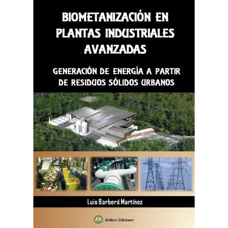 BIOMETANIZACION EN PLANTAS INDUSTRIALES AVANZADAS. Generación de Energía a partir de Residuos Sólidos Urbanos