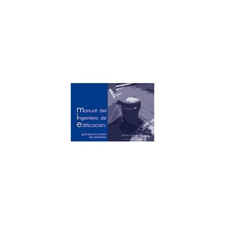 MANUAL DEL INGENIERO DE EDIFICACION. Guía para el control del Material