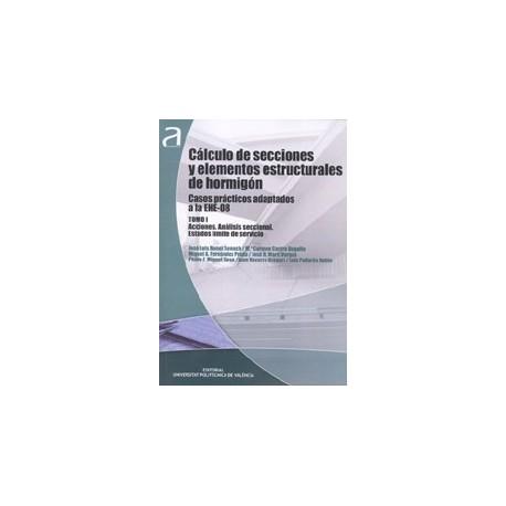 CALCULO DE SECCIONES Y ELEMENTOS ESTRUCTURALES DE HORMIGON. Casos prácticos adaptados a la EHE-08 . Tomos 1 y 2