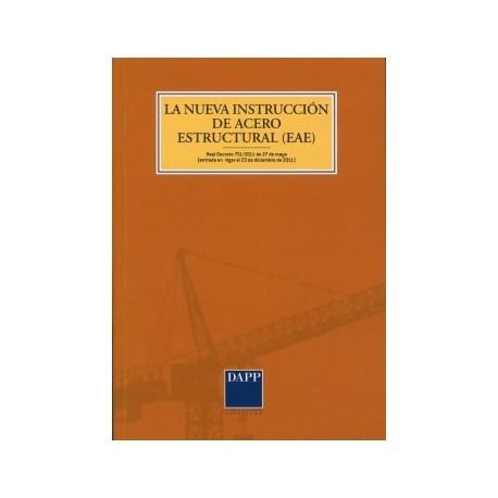 LA NUEVA INSTRUCCION DE ACERO ESTRUCTURAL (EAE). Real Decreto 751/2011 de 27 de Mayo. Entarada en Vigor el 23 de diciembre de 2
