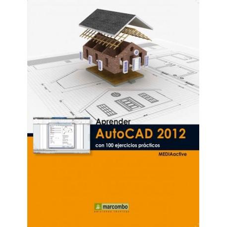APRENDER AUTOCAD 2012 CON 100 EJERCICIOS PRACTICOS