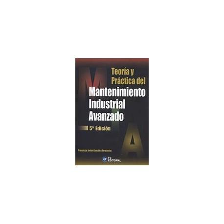 TEORIA Y PRACTICA DEL MANTENIMIENTO INDUSTRIAL AVANZADO - 5ª Edición