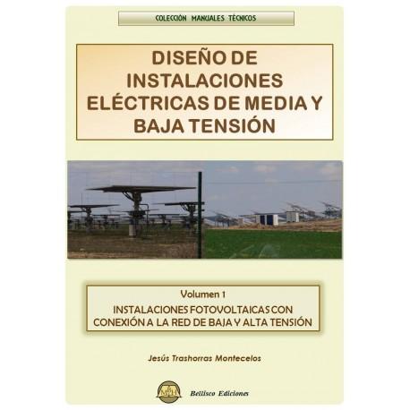 DISEÑO DE INSTALACIONES ELECTRICAS DE MEDIA Y BAJA TENSION. Volumen 1: Instalaciones Fotovoltaicas con Conexión a la Red de Baja