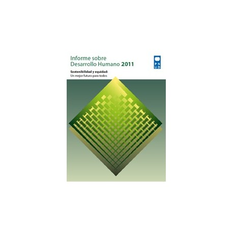 INFORME SOBRE DESARROLLO HUMANO 2011: SOSTENIBILIDAD Y EQUIDAD: Un Futuro mejor para todos