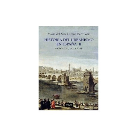 HISTORIA DEL URBANISMO EN ESPAÑA II. Siglos XVI, XVII y XVIII
