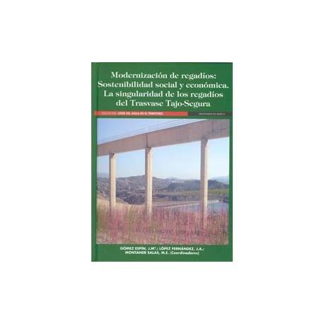 MODERNIZACION DE REGADIOS : SOSTENBILIDAD SOCIAL Y ECONOMICA. La Singularidad de los Regadíos del Trasvase Tajo-Segura