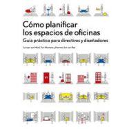 COMO PLANIFICAR LOS ESPACIOS DE OFICINA. Guia Práctica para Directivos y Diseñadores