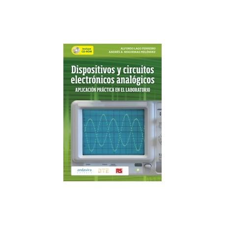 DISPOSITIVOS Y CIRCUITOS ELECTRONICOS ANALOGICOS. Aplicación Práctica en el Laboratorion - Con CD
