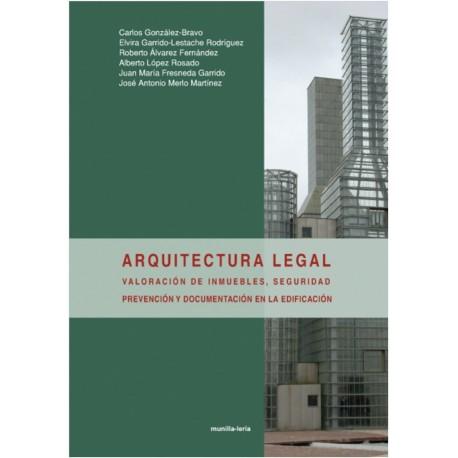 ARQUITECTURA LEGAL. Valoración de Inmuebles, Seguridad, Prevención y Documentación en la Edificación