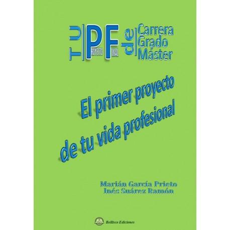 TU PROYECTO FINAL DE CARRERA GRADO MASTER. El Pirmer Proyecto de tu Vida Profesional
