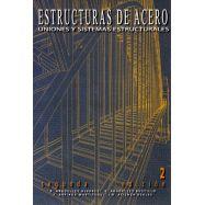 ESTRUCTURAS DE ACERO 2. Uniones y sistemas estructurales. 2ªEdición Ampliada y Actualizada