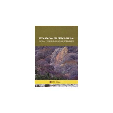 RESTAURACION DEL ESPACIO FLUVIAL. Criterios y Experiencias en la Cuenca del Duero