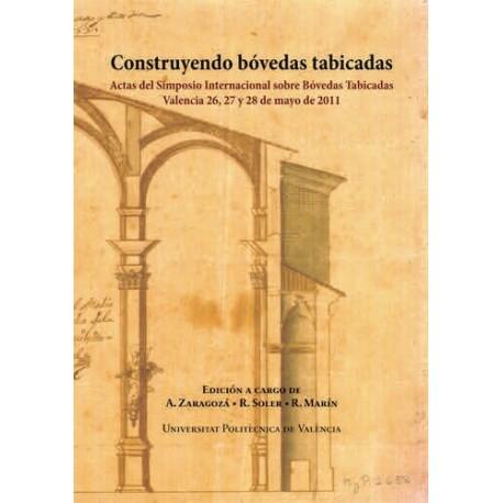 CONSTRUYENDO BOVEDAS TABICADAS. Actas del Simposio sobre bóvedas tabicadas