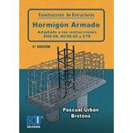 HORMIGON ARMADO. Adaptado a las Instrucciones EHE-08, EFHE, NCSE-02 y CTE - 6ª Edición