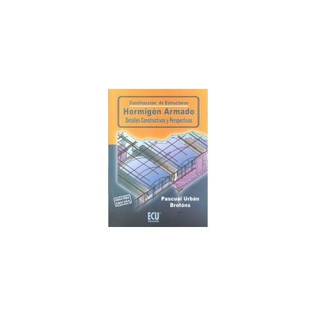 HORMIGON ARMADO. Detalles constructivos y Perspectivas - 3ª Edición