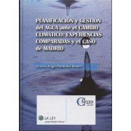 PLANIFICACION Y GESTION DEL AGUA ANTE EL CAMBIO CLIMATICO: EXPERIENCIAS COMPARTIDAS Y EL CASO DE MADRID