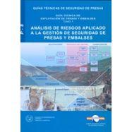 ANALISIS DE RIESGOS APLICADO A LA GESTION DE SEGURIDAD DE PRESAS Y EMBALSES (Guías Técnicas de seguridad presas 8-1)