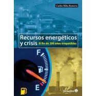RECURSOS ENERGETICOS Y CRISIS. El fin de 200 Años Irrepetibles