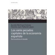 LOS SIETE PECADOS CAPITALES DE LA ESCONOMIA ESPAÑOLA. De la Euforia al Rescate