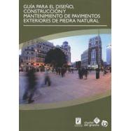 GUIA PARA EL DISEÑO, CONSTRUCCION Y MANTENIMIENTO DE PAVIMENTOS EXTERIORES DE PIEDRA NATURAL