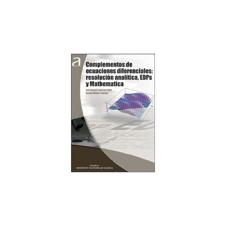 COMPLEMENTOS DE ECUACIONES DIFERENCIALES: RESOLUCIÓN ANALÍTICA, EDPs Y MATHEMATICA