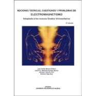 NOCIONES TEORICAS, CUESTIONES Y PROBLEMAS DE ELECTROMAGNETISMO. Adaptado a los Nuevos Grados Universitarios - 4ª Edición